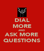 DIAL MORE AND ASK MORE QUESTIONS - Personalised Poster A4 size