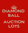 DIAMOND  BALL  AUCTION LOTS - Personalised Poster A4 size