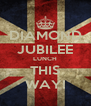 DIAMOND JUBILEE LUNCH THIS WAY! - Personalised Poster A4 size