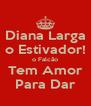 Diana Larga o Estivador! o Falcão Tem Amor Para Dar - Personalised Poster A4 size