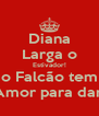 Diana Larga o Estivador! o Falcão tem Amor para dar! - Personalised Poster A4 size