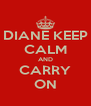 DIANE KEEP CALM AND CARRY ON - Personalised Poster A4 size