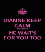 DIANNE KEEP CALM BECAUSE HE WAIT'S FOR YOU TOO - Personalised Poster A4 size