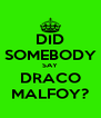 DID SOMEBODY SAY DRACO MALFOY? - Personalised Poster A4 size