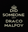 DID SOMEONE  SAY DRACO MALFOY - Personalised Poster A4 size