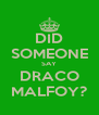 DID SOMEONE SAY DRACO MALFOY? - Personalised Poster A4 size