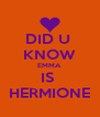 DID U  KNOW EMMA IS  HERMIONE - Personalised Poster A4 size