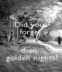 Did you  forget all about  then   golden nights? - Personalised Poster A4 size