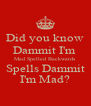 Did you know Dammit I'm  Mad Spelled Backwards  Spells Dammit I'm Mad? - Personalised Poster A4 size