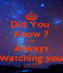 Did You  Know ? I'm Always Watching you - Personalised Poster A4 size