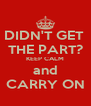 DIDN'T GET  THE PART? KEEP CALM and CARRY ON - Personalised Poster A4 size