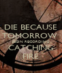 DIE BECAUSE TOMORROW  BEGIN RECORDING CATCHING FIRE - Personalised Poster A4 size