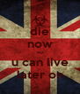 die now so u can live later on - Personalised Poster A4 size