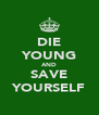 DIE YOUNG AND SAVE YOURSELF - Personalised Poster A4 size