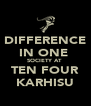 DIFFERENCE IN ONE  SOCIETY AT  TEN FOUR KARHISU - Personalised Poster A4 size