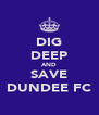 DIG DEEP AND SAVE DUNDEE FC - Personalised Poster A4 size