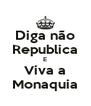 Diga não Republica E Viva a Monaquia - Personalised Poster A4 size
