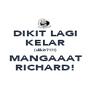 DIKIT LAGI KELAR (dikit?!!!) MANGAAAT RICHARD! - Personalised Poster A4 size