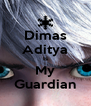 Dimas Aditya Is My Guardian - Personalised Poster A4 size