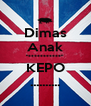 """Dimas Anak """"***********"""" KEPO .......... - Personalised Poster A4 size"""
