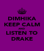 DIMHIKA KEEP CALM AND LISTEN TO DRAKE - Personalised Poster A4 size