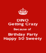 DINO Getting Crazy Because of  Birthday Party Happy 50 Sweety - Personalised Poster A4 size
