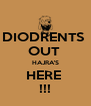 DIODRENTS  OUT  HAJRA'S HERE  !!! - Personalised Poster A4 size
