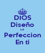 DIOS Diseño La Perfeccion En ti - Personalised Poster A4 size