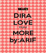 DIRA LOVE YOU MORE by:ARIF - Personalised Poster A4 size