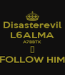 Disasterevil L6ALMA A7BBTK ♥ FOLLOW HIM - Personalised Poster A4 size