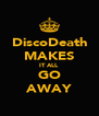 DiscoDeath MAKES IT ALL GO AWAY - Personalised Poster A4 size