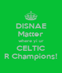DISNAE Matter where yi ur CELTIC R Champions! - Personalised Poster A4 size