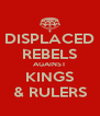 DISPLACED REBELS AGAINST KINGS & RULERS - Personalised Poster A4 size