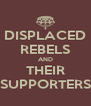 DISPLACED REBELS AND THEIR SUPPORTERS - Personalised Poster A4 size