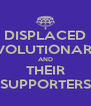 DISPLACED REVOLUTIONARIES AND THEIR SUPPORTERS - Personalised Poster A4 size