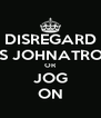 DISREGARD AS JOHNATRON OR JOG ON - Personalised Poster A4 size