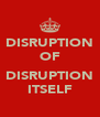 DISRUPTION OF  DISRUPTION ITSELF - Personalised Poster A4 size