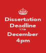 Dissertation Deadline 17th December 4pm - Personalised Poster A4 size