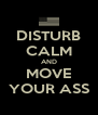 DISTURB CALM AND MOVE YOUR ASS - Personalised Poster A4 size