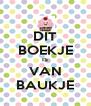DIT BOEKJE IS VAN BAUKJE - Personalised Poster A4 size