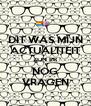 DIT WAS MIJN ACTUALITEIT ZIJN ER NOG VRAGEN - Personalised Poster A4 size