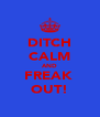 DITCH CALM AND FREAK  OUT! - Personalised Poster A4 size