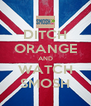 DITCH ORANGE AND WATCH SMOSH - Personalised Poster A4 size
