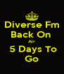 Diverse Fm Back On  Air  5 Days To Go - Personalised Poster A4 size
