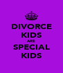 DIVORCE KIDS ARE SPECIAL KIDS - Personalised Poster A4 size