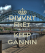DIVVNT FRET JUST KEEP GANNIN - Personalised Poster A4 size
