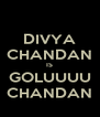 DIVYA CHANDAN IS GOLUUUU CHANDAN - Personalised Poster A4 size