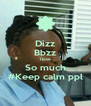 Dizz Bbzz I love So much #Keep calm ppl - Personalised Poster A4 size