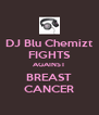 DJ Blu Chemizt FIGHTS AGAINST BREAST CANCER - Personalised Poster A4 size