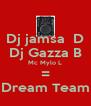 Dj jamsa  D Dj Gazza B Mc Mylo L = Dream Team - Personalised Poster A4 size
